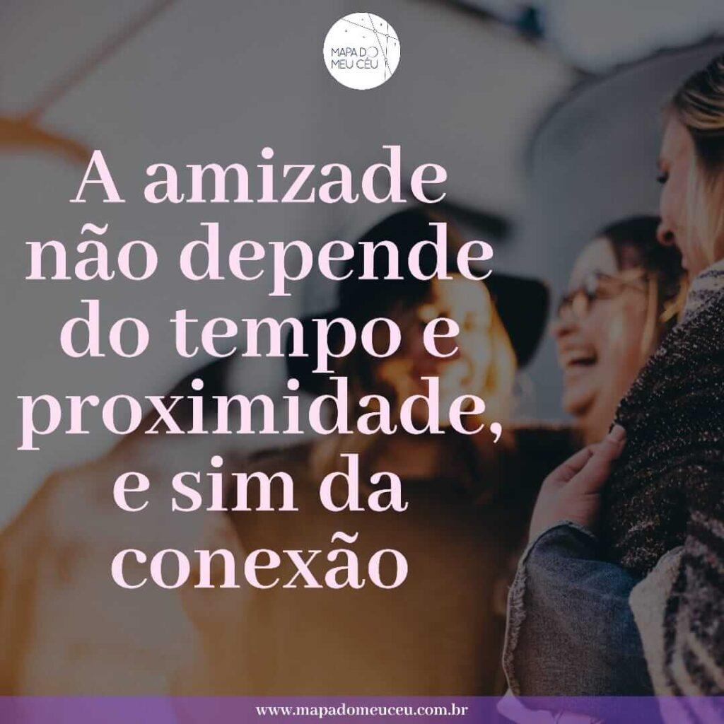mensagens de amizade - a amizade não depende do tempo e da proximidade e sim da conexão